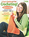 I Can't Believe I'm Crocheting (Leisure Arts #4061): Updated Edition