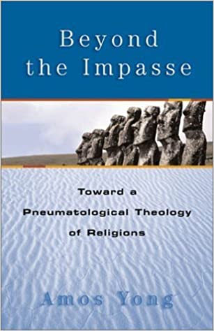 Book Beyond the Impasse: Beyond a Pneumatological Theology of Religions by Amos Yong (2003-03-01)