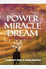The Power, the Miracle and the Dream: A Beginner'S Guide to Lasting Happiness Kindle Edition
