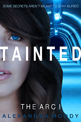 Tainted: A Young Adult Dystopian Series (The ARC Book 1) by [Moody, Alexandra]