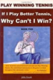 img - for If I Play Better Tennis, Why Can't I Win? (Play Winning Tennis) Paperback   June 15, 2008 book / textbook / text book