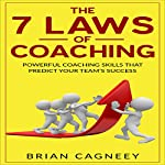 The 7 Laws Of Coaching: Powerful Coaching Skills That Will Predict Your Team's Success | Brian Cagneey