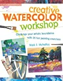 Creative Watercolor Workshop, Mark E. Mehaffey, 1581805322