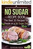 A No Sugar Recipe Book: The Best 30 Recipes for People on a No Sugar Diet (Sugar Free Cookbook)