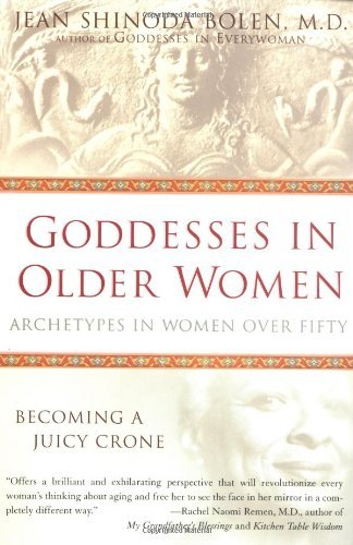 Goddesses in Older Women: Archetypes in Women over Fifty [Paperback] [2002] (Author) Jean Shinoda, M.D. Bolen