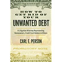 How to Get Rid of Your Unwanted Debt: A Litigation Attorney Representing Homeowners, Credit Card Holders & Others