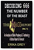 Decoding 666 The Number of the Beast: The Magi Report-Vol..1-An Analysis of Bible Prophecy & Technology A Status Report & Forecast (Volume 1)
