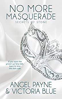 No More Masquerade: (An Erotic Romance) (Secrets of Stone Book 2) by [Payne, Angel, Blue, Victoria]