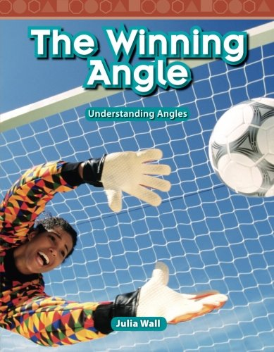 Teacher Created Materials - Mathematics Readers: The Winning Angle - Grade 5 - Guided Reading Level S
