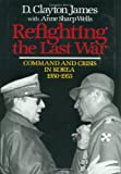 img - for Refighting the Last War: Command and Crisis in Korea 1950-1953 book / textbook / text book