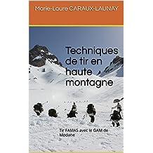 Techniques de tir en haute montagne: Tir FAMAS avec le GAM de Modane (French Edition)