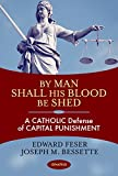 By Man Shall His Blood Be Shed: A Catholic Defense of Capital Punishment