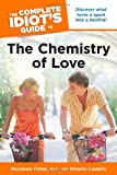 The Complete Idiot's Guide to the Chemistry of Love, Andrea Bradford and Victoria Costello, 1615640169