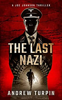 The Last Nazi: a compulsive modern thriller with historical twists (A Joe Johnson Thriller, Book 1) by [Turpin, Andrew]