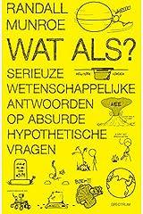 Wat als?: serieuze wetenschappelijke antwoorden op absurde hypothetische vragen (Dutch Edition) Paperback