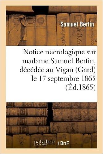 Amazon Fr Notice Necrologique Sur Madame Samuel Bertin Decedee Au Vigan Gard Le 17 Septembre 1865 Bertin Samuel Livres