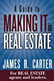 img - for A Guide to MAKING IT in Real Estate: A SUCCESS GUIDE for real estate lenders, real estate agents and those who would like to learn about the professions. book / textbook / text book