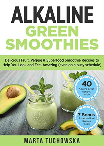Alkaline Green Smoothies: Delicious Fruit, Veggie & Superfood Smoothie Recipes to Help You Look and Feel Amazing (even on a busy schedule) (Alkaline Smoothie Recipes Book 3) by Marta Tuchowska