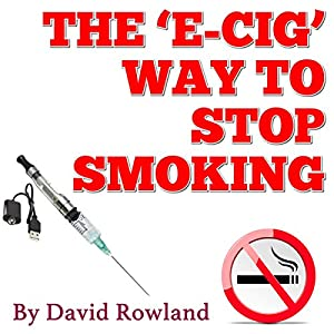 The E-cig Way to Stop Smoking Audiobook