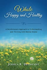 Whole Happy and Healthy: A Revolutionary Approach to Understanding and Thriving with Mental Illness Paperback