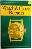 Handbook of Watch and Clock Repairs, H. G. Harris, 0064635910