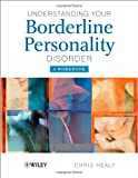 Understanding Your Borderline Personality Disorder, Chris Healy, 0470986557