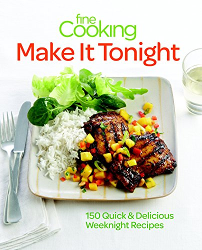 Fine Cooking Make It Tonight: 150 Quick & Delicious Weeknight Recipes