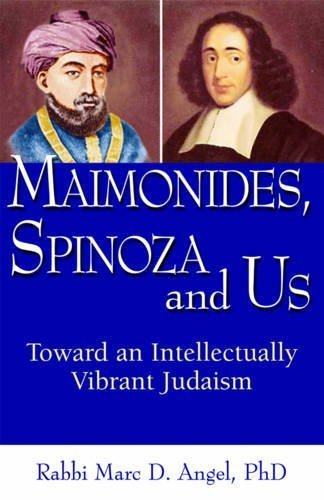 Maimonides, Spinoza and Us: Toward an Intellectually Vibrant Judaism by Rabbi Marc D. Angel PhD (2009-10-01)