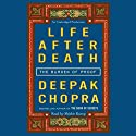 Life After Death: The Burden of Proof Audiobook by Deepak Chopra Narrated by Shishir Kurup