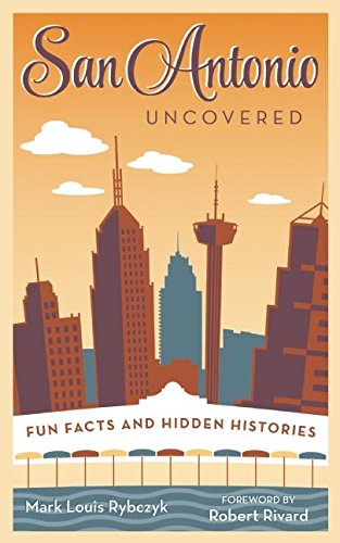 San Antonio Uncovered: Fun Facts and Hidden Histories ()