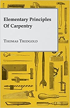 Book Elementary Principles of Carpentry by Thomas Tredgold (2008-02-29)