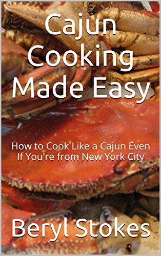 Search : Cajun Cooking Made Easy: How to Cook Like a Cajun Even If You're from New York City