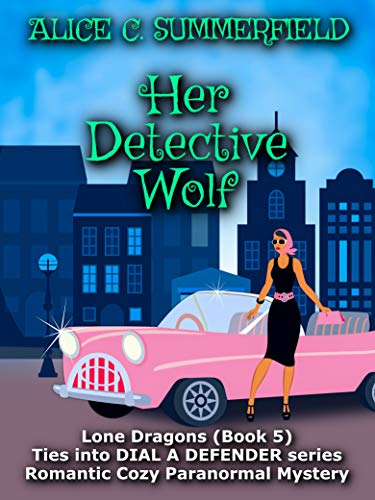 Her Detective Wolf: A Romantic Paranormal Mystery (Lone Dragons Book 5) by [Summerfield, Alice C.]