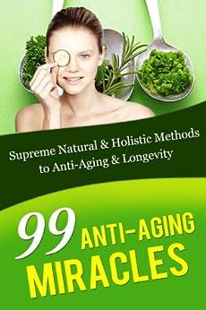 Amazon.com: Anti Aging Miracles: 99 Supreme Natural