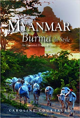 Myanmar: An Illustrated History and Guide to Burma by Courtauld