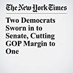 Two Democrats Sworn in to Senate, Cutting GOP Margin to One | Sheryl Gay Stolberg