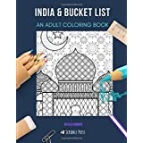 INDIA & BUCKET LIST: AN ADULT COLORING BOOK: An Awesome Coloring Book For Adults