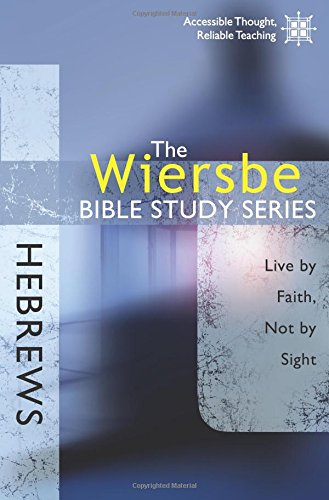 Wiersbe Bible Study Hebrews Faith