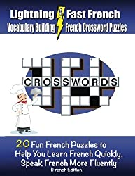 Lightning Fast French Vocabulary Building French Crossword Puzzles: 20 Fun French Puzzles to Help You Learn French Quickly, Speak French More Fluently