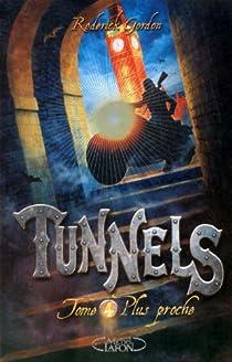 Tunnels, Tome 4 : Plus proche par Gordon