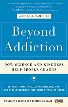 Beyond Addiction: How Science and Kindness Help People Change (English Edition) por [Foote, Jeffrey, Wilkens, Carrie, Kosanke, Nicole, Higgs, Stephanie]
