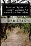 Beacon Lights of History Volume XI American Founders, John Lord, 1499220731