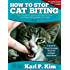 How to Stop Cat Biting: The Complete Guide To Eliminating Your Cat's Nasty Biting Habits For Good
