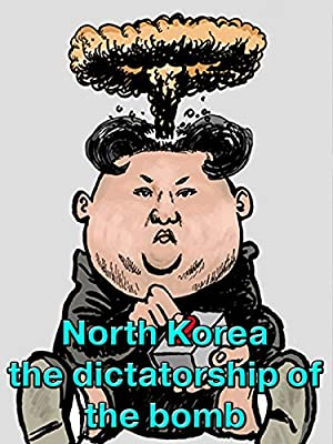 North Korea the dictatorship of the bomb