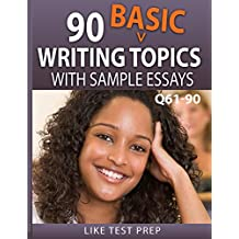 90 Basic Writing Topics with Sample Essays Q61-90 (120 Basic Writing Topics 30 Day Pack Book 3)