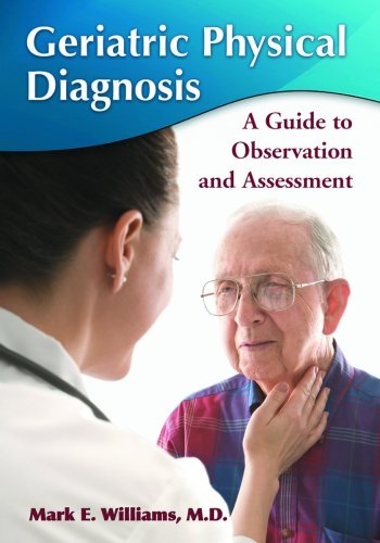 Geriatric Physical Diagnosis: A Guide to Observation and Assessment