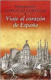 Viaje Al Corazón De España (bolsillo): Amazon.es: García de Cortázar Ruiz de Aguirre, Fernando: Libros