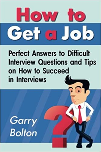 How to Get a Job Perfect Answers to Difficult Interview Questions