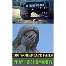 Pray for Humanity: 100 Hilarious Workplace Fails