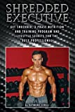 img - for Shredded Executive: Get Shredded, 3 Phase Nutrition and Training Program and Lifestyle Secrets For The Busy Professional book / textbook / text book